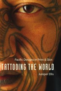 Tattooing the World : Pacific Designs in Print and Skin