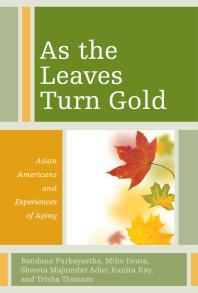 As the Leaves Turn Gold: Asian Americans and Experiences of Aging Book Cover